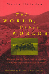 This World, Other Worlds: Sickness, Suicide, Death, and the Afterlife among the Vaqueiros de Alzada of Spain