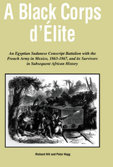 A Black Corps d'Elite: An Egyptian Sudanese Conscript Battalion with the French Army in Mexico, 1863-1867, and its Survivors in Subsequent African History