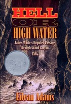 Hell Or High Water: James White's Disputed Passage through Grand Canyon, 1867